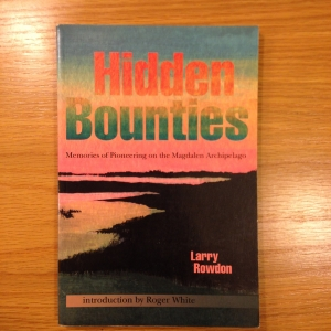 Hidden Bounties, Memories of Pioneering on the Magdalen Archipelago, by Larry Rowdon