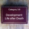 3.6 Development: Life after Death