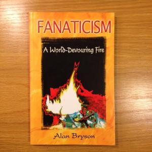 Fanaticism, A World-Devouring Fire, By Alan Bryson